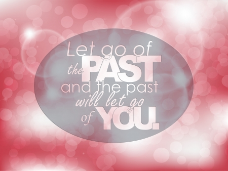 past: Let go of the past and the past will let go of you. Typography background. Motivational poster. Illustration