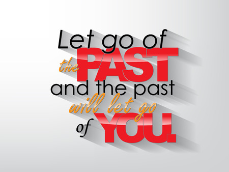 let on: Let go of the past and the past will let go of you. Typography background. Motivational poster. Illustration