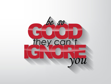 capable: Be so good they cant ignore you. Typography background. Motivational poster Illustration