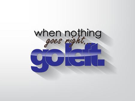 idzie: Gdy nic nie idzie dobrze ... idź w lewo. Typografia w tle. Motywacyjny plakatu.