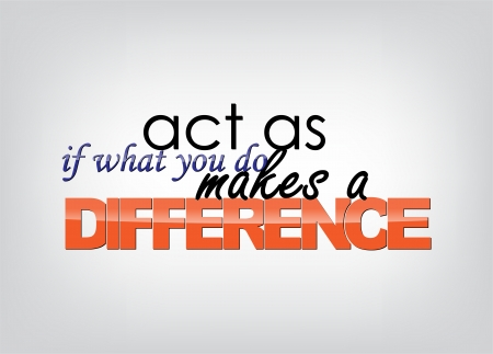 Act as if what you do makes a difference. Typography poster. Motivational background. Illustration