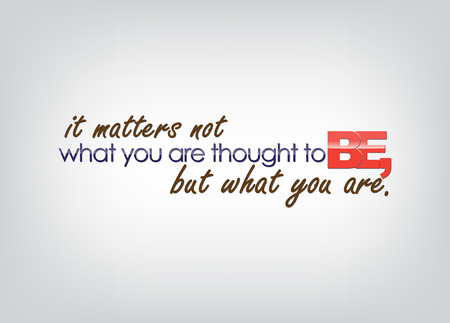 but think: It matters not what you are thought to be, but what you are. Motivational poster. Typography poster.