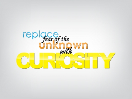 Replace fear of the unknown with curiosity. Typography poster. Motivational background.