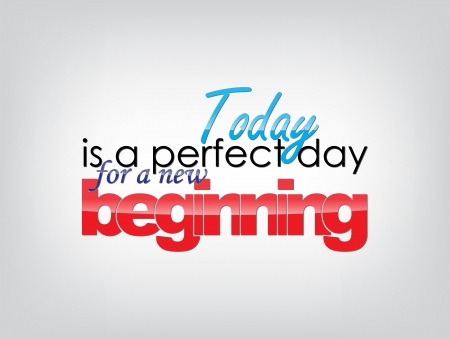 beginning: Today is a perfect day for a new beginning. Motivational background. Typography poster. Illustration