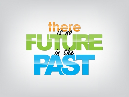there: There is no future in the past. motivational background. Typography poster.