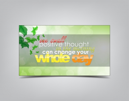 quotations: One small positive thought in the morning can change your whole day. Motivational background. Typography poster.