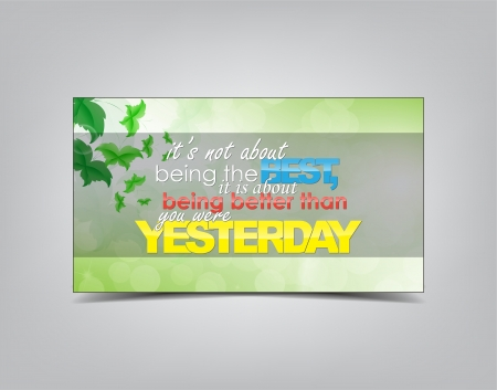 about you: Its not about being the Best, it is about being better than you were Yesterday. Motivational background. Typography poster.