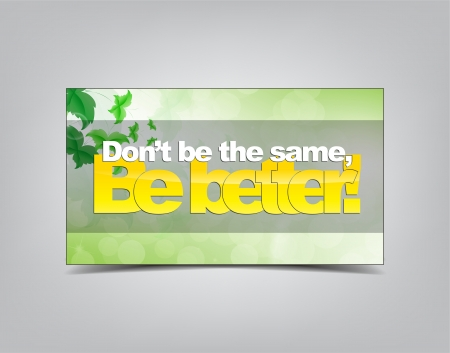 same: Dont be the same, Be better! Motivational background. Typography poster. Illustration