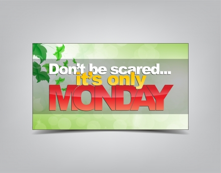 Don't be scared... it's only monday. Motivational background. Typography poster. Stock Vector - 23468820