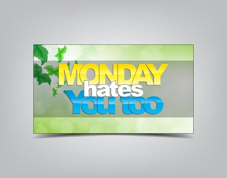 sarcastic: Monday Hates you too. Motivational background. Typography poster.