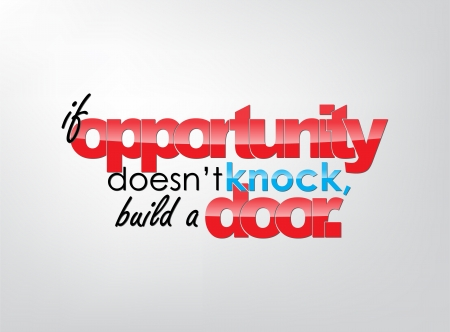 opportunity sign: If opportunity doesnt knock, build a door. Motivational background. Typography poster.