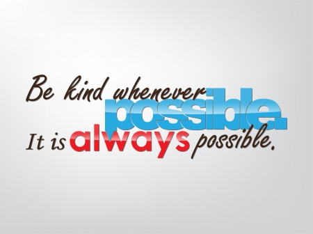 Be kinf whenever possible. It is always possible. Motivational background. Typography poster.