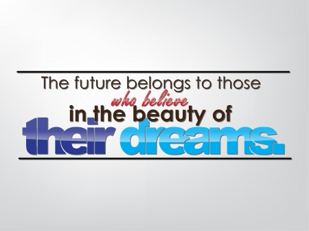 realize: The future belongs to those who believe in the beauty of their dreams. Motivational background. Typography poster.