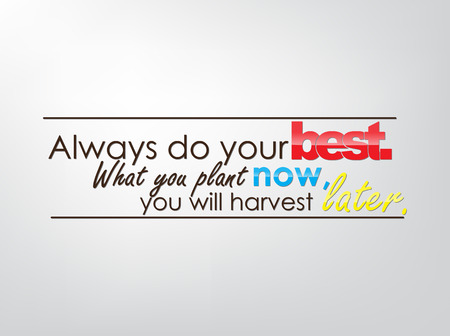 of what: Always do your best. What you plant now, you will harvest later. Motivational background. Typography poster.