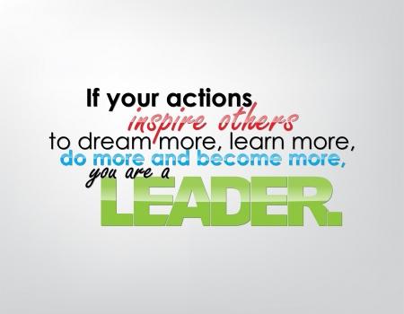 Als uw acties anderen inspireren om meer te dromen, meer leren, doen meer en meer, je bent een leider. Motiverende achtergrond. Typografie poster.