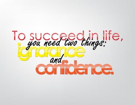 ignorancia: Para tener �xito en la vida, se necesitan dos cosas: la ignorancia y la confianza. Fondo de motivaci�n. Cartel de la tipograf�a.