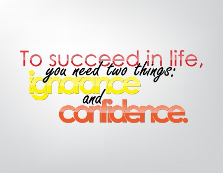 succeed: To succeed in life, you need two things: ignorance and confidence. Motivational background. Typography poster.