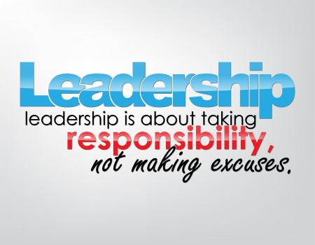 Leadership - leadership is about taking responsibility, not making excuses. Motivational background. Typography poster. Illustration