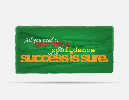 ignorancia: Todo lo que necesita es ignorancia y confianza y el �xito es seguro. Fondo de motivaci�n. Cartel de la tipograf�a.