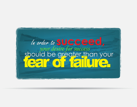 In order to succeed, your desire for success should be greater than your fear of failure. Motivational background. Typography poster.