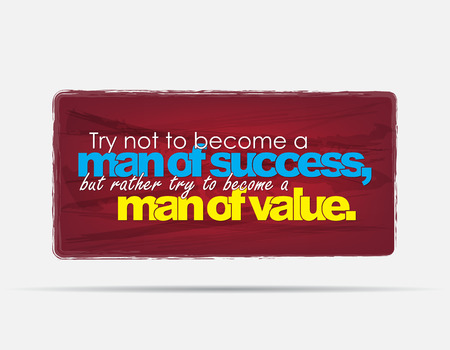 become: Try not to become a man of success, but rather try to become a man of value. Motivational background. Typography poster. Illustration