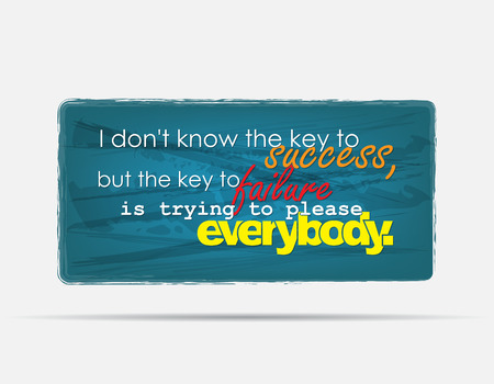 I don't know the key to success, but the key to failure is trying to please everybody. Motivational background. Typography poster.