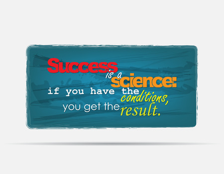 Success is a science: if you have the conditions, you get the result. Motivational background. Typography poster.