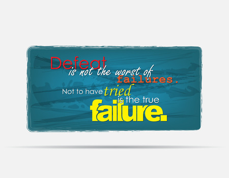 worst: Defeat is not the worst of failures. Not to have tried is the true failure. Motivational background. Typography poster. Illustration