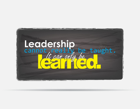 learned: Leadership cannot really be taught. It can only be learned. Motivational background. Typography poster.
