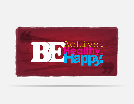 be happy: Be Active. Be healthy. Be Happy. Motivational background. Typography poster.