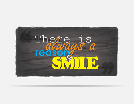 There is always a reason to smile. Motivational background. Typography poster. Vector