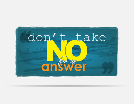capable: Dont take NO for an answer. Motivational background. Typography poster.