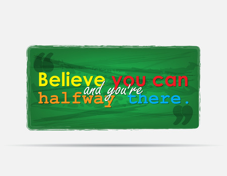 Believe you can and youre halfway there. Motivational background. Typography poster.