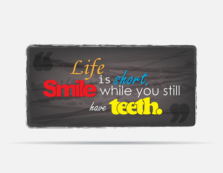 humoristic: Life is short. Smile while you still have teeth. Motivational background. Typography poster. Illustration