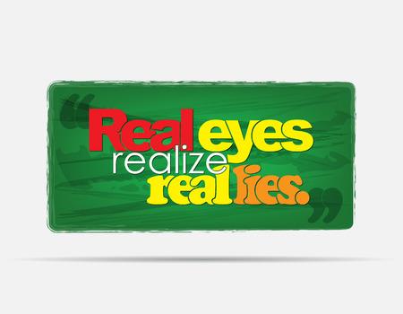 realiseren: Real ogen realiseren echte leugens. Motiverende achtergrond. Typografie poster. Stock Illustratie