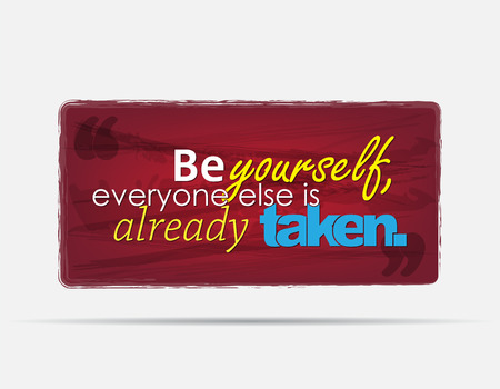 yourself: Be yourself, everyone else is already taken. Motivational background. Typography poster.