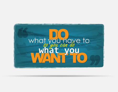 Do what you have to, so you can do what you want to. Motivational background. Typography poster. Vector
