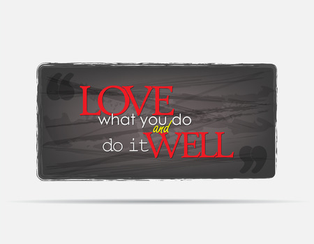 Love what you do and do it well. Motivational background. Typography poster. Vector