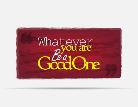 inspirational: Whatever you are, Be a good one. Motivational background. Typography poster. Illustration