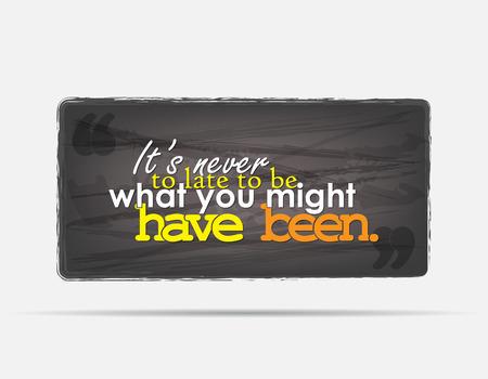 llegar tarde: Nunca es demasiado tarde para ser lo que podr�a haber sido. Fondo de motivaci�n. Cartel de la tipograf�a.