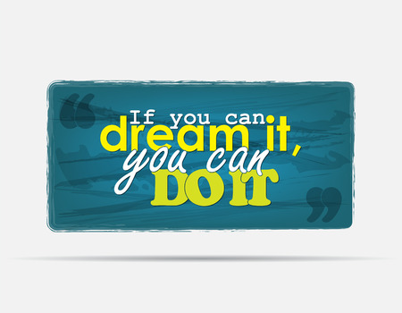do it: If you can dream it, you can do it. Motivational background. Typography poster. Illustration