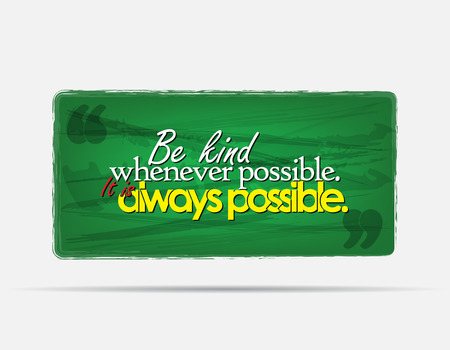 possible: Be kinf whenever possible. It is always possible. Motivational background. Typography poster.