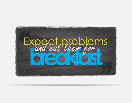 Expect problems and eat them for breakfast. Motivational background. Typography poster.