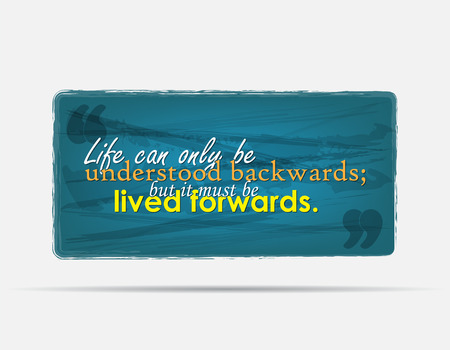 forwards: Life can only be understood backwards; but it must be lived forwards. Motivational background. Typography poster. Illustration