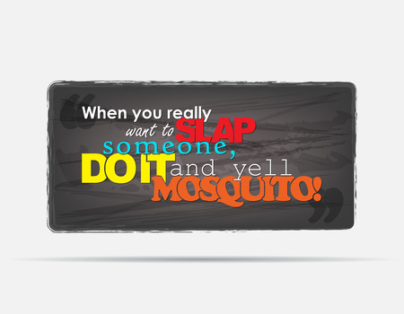 When you really want to slap someone do it and yell Mosquito! Motivational background. Typography poster. Vector