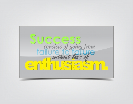 enthusiasm: Success consists of going from failure to failure without loss of enthusiasm. Motivational background. Typography poster. Illustration