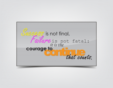 fatal: Success is not final, Failure is not fatal: it is the courage to continue that counts. Motivational background. Typography poster.