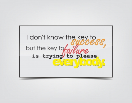 everybody: I dont know the key to success, but the key to failure is trying to please everybody. Motivational background. Typography poster.