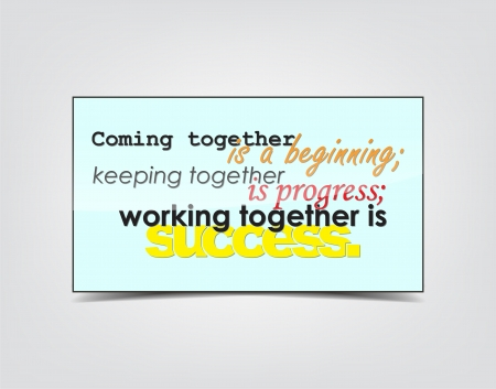 coming together: Coming together is a beginning. keeping together is progress. working together is success. Motivational background. Typography poster.