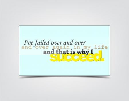 succeed: Ive failed over and over and over again in my life and that is why I succeed. Motivational background. Typography poster.